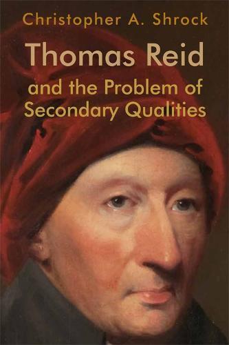 Thomas Reid and the Problem of Secondary Qualities (Hardback)