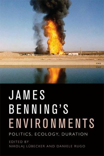 James Benning's Environments: Politics, Ecology, Duration (Hardback)