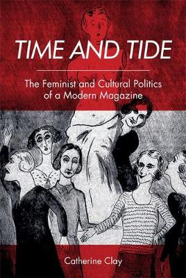 Time and Tide: The Feminist and Cultural Politics of a Modern Magazine (Hardback)