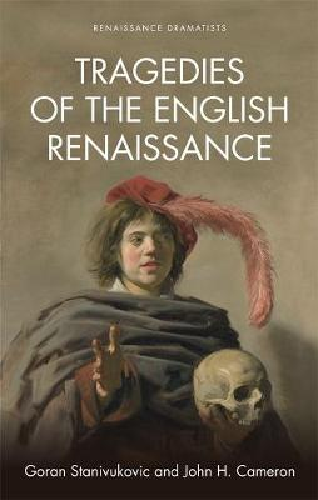 Tragedies of the English Renaissance: An Introduction - Renaissance Dramas and Dramatists (Hardback)