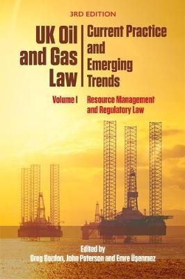 Uk Oil and Gas Law: Current Practice and Emerging Trends: Volume I: Resource Management and Regulatory Law (Paperback)