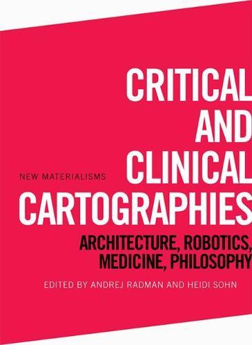 Critical and Clinical Cartographies: Architecture, Robotics, Medicine, Philosophy (Hardback)