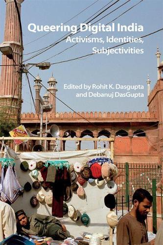Queering Digital India: Activisms, Identities, Subjectivities - Technicities (Hardback)