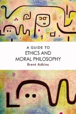 A Guide to Ethics and Moral Philosophy (Hardback)