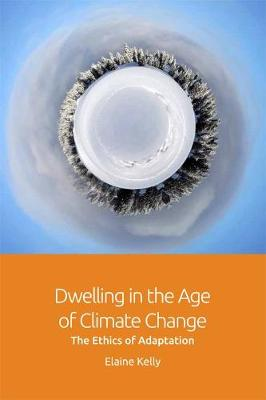 Dwelling in the Age of Climate Change: The Ethics of Adaptation (Hardback)