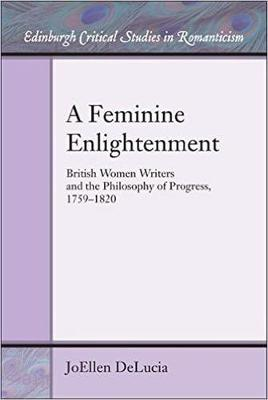 A Feminine Enlightenment: British Women Writers and the Philosophy of Progress, 1759-1820 (Paperback)