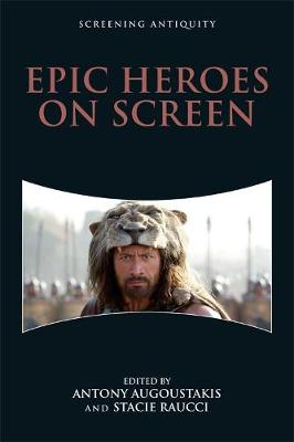Epic Heroes on Screen - Screening Antiquity (Hardback)