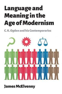 Language and Meaning in the Age of Modernism: C.K. Ogden and His Contemporaries (Hardback)