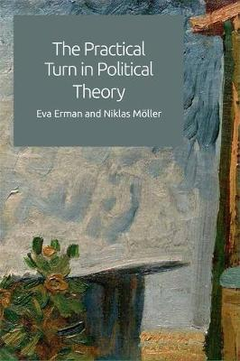 The Practical Turn in Political Theory (Hardback)