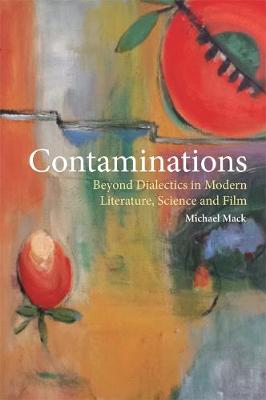 Contaminations: Beyond Dialectics in Modern Literature, Science and Film - The Edinburgh Critical History of Christian Theology (Hardback)