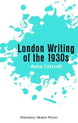 London Writing of the 1930s - Midcentury Modern Writers (Paperback)