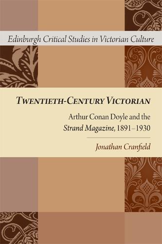 Twentieth-Century Victorian: Arthur Conan Doyle and the Strand Magazine, 1891-1930 (Paperback)
