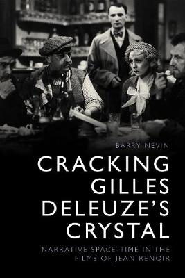 Cracking Gilles Deleuze's Crystal: Narrative Space-Time in the Films of Jean Renoir (Hardback)