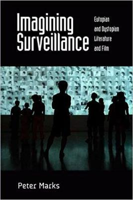 Imagining Surveillance: Eutopian and Dystopian Literature and Film (Paperback)