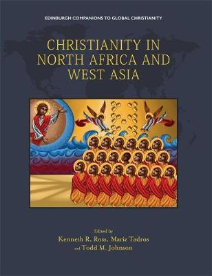 Christianity in North Africa and West Asia - Edinburgh Companions to Global Christianity (Hardback)