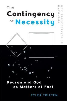 The Contingency of Necessity: Reason and God as Matters of Fact - Edinburgh Critical Studies in Shakespeare and Philosophy (Paperback)