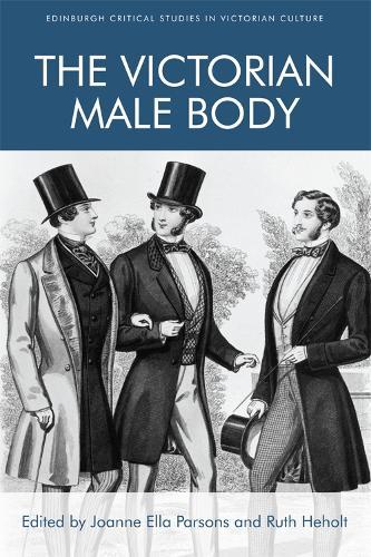 The Victorian Male Body - Edinburgh Critical Studies in Victorian Culture (Hardback)