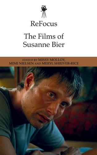 Refocus: the Films of Susanne Bier - ReFocus: The International Directors Series (Hardback)