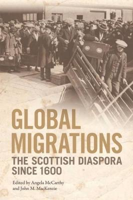 Global Migrations: The Scottish Diaspora Since 1600 - Edinburgh Studies in Film and Intermediality (Electronic book text)