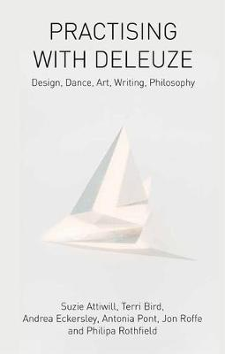 Practising with Deleuze: Design, Dance, Art, Writing, Philosophy (Hardback)