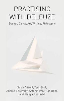 Practising with Deleuze: Design, Dance, Art, Writing, Philosophy (Paperback)
