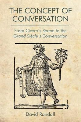 The Concept of Conversation: From Cicero's Sermo to the Grand Siecle's Conversation (Hardback)