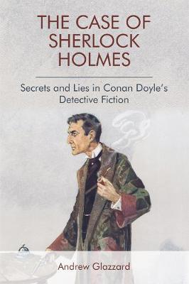 The Case of Sherlock Holmes: Secrets and Lies in Conan Doyle's Detective Fiction (Paperback)
