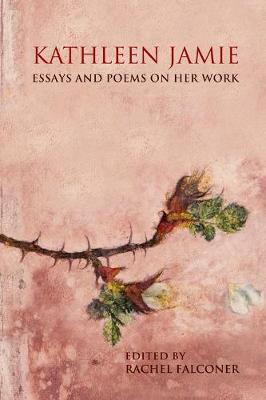 Kathleen Jamie: Essays and Poems on Her Work (Paperback)