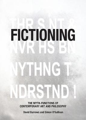 Fictioning: The Myth-Functions of Contemporary Art and Philosophy (Paperback)