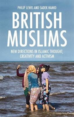 British Muslims: New Directions in Islamic Thought, Creativity and Activism (Hardback)