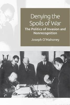 Denying the Spoils of War: The Politics of Invasion and Non-Recognition (Hardback)