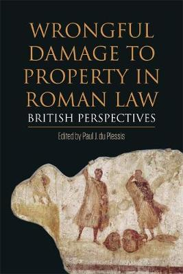 Wrongful Damage to Property in Roman Law: British Perspectives (Hardback)
