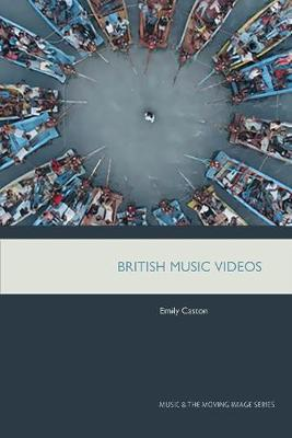 British Music Videos 1966 - 2016: Genre, Authenticity and Art - Music and the Moving Image (Hardback)