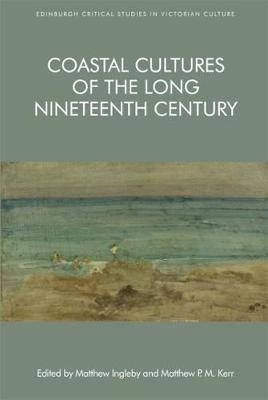 Coastal Cultures of the Long Nineteenth Century - Edinburgh Critical Studies in Victorian Culture (Paperback)