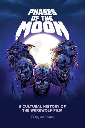 Phases of the Moon: A Cultural History of the Werewolf Film (Paperback)