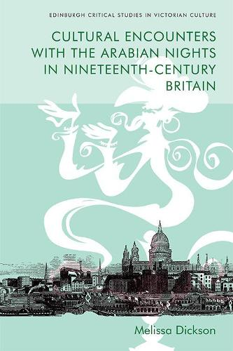 Cultural Encounters with the Arabian Nights in Nineteenth-Century Britain - Edinburgh Critical Studies in Victorian Culture (Paperback)