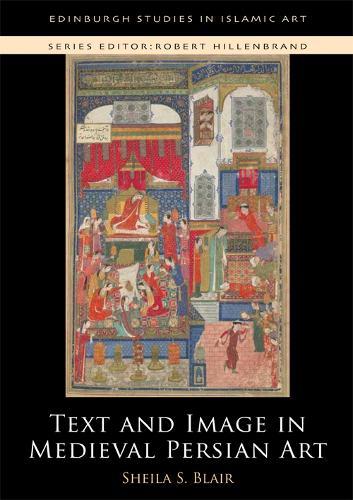 Text and Image in Medieval Persian Art - Edinburgh Studies in Islamic Art (Paperback)