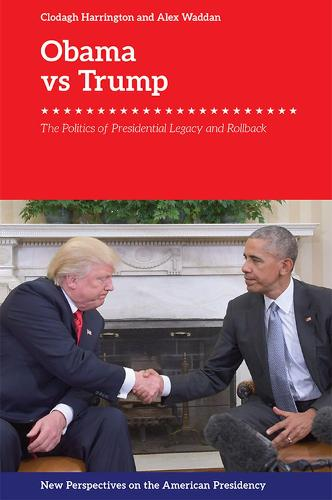 Obama v. Trump: The Politics of Rollback - New Perspectives on the American Presidency (Hardback)