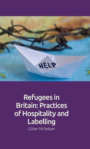 Refugees in Britain: Practices of Hospitality and Labelling (Hardback)