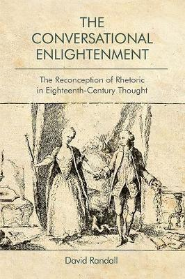 The Conversational Enlightenment: The Reconception of Rhetoric in Eighteenth-Century Thought (Hardback)