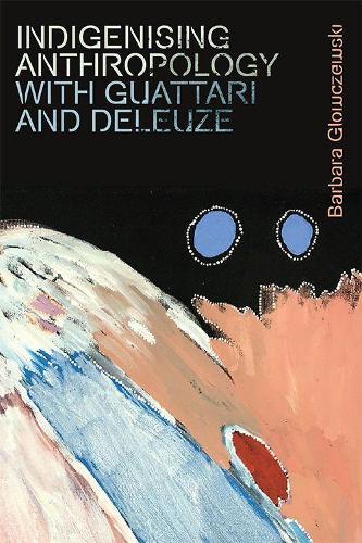 Indigenising Anthropology with Guattari and Deleuze (Hardback)