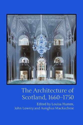 The Architecture of Scotland, 1660-1750 (Hardback)