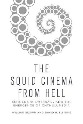 Squid Cinema from Hell: The Emergence of Chthulumedia (Paperback)