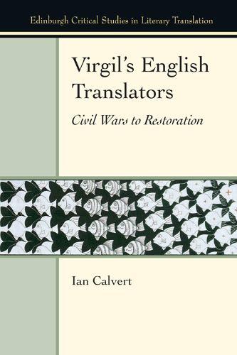 Virgil'S English Translators: Civil Wars to Restoration - Edinburgh Critical Studies in the History of Translation (Hardback)