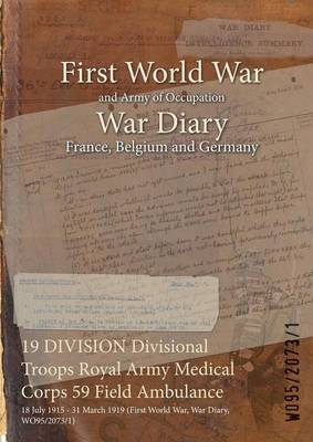 19 Division Divisional Troops Royal Army Medical Corps 59 Field Ambulance: 18 July 1915 - 31 March 1919 (First World War, War Diary, Wo95/2073/1) (Paperback)