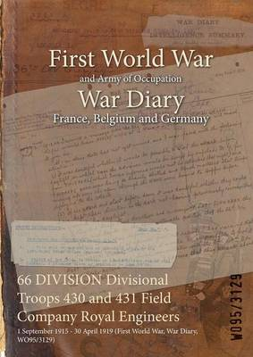 66 Division Divisional Troops 430 and 431 Field Company Royal Engineers: 1 September 1915 - 30 April 1919 (First World War, War Diary, Wo95/3129) (Paperback)
