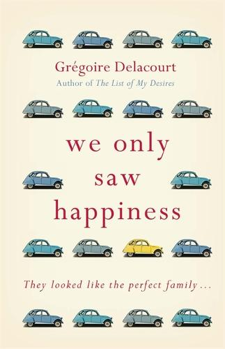 We Only Saw Happiness: From the author of The List of My Desires (Hardback)