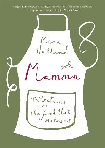 Mamma: Reflections on the Food that Makes Us (Hardback)