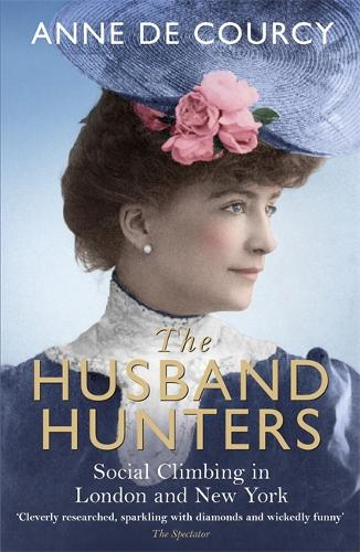The Husband Hunters: Social Climbing in London and New York (Paperback)