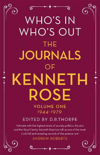Who's In, Who's Out: The Journals of Kenneth Rose: Volume One 1944-1979 (Hardback)